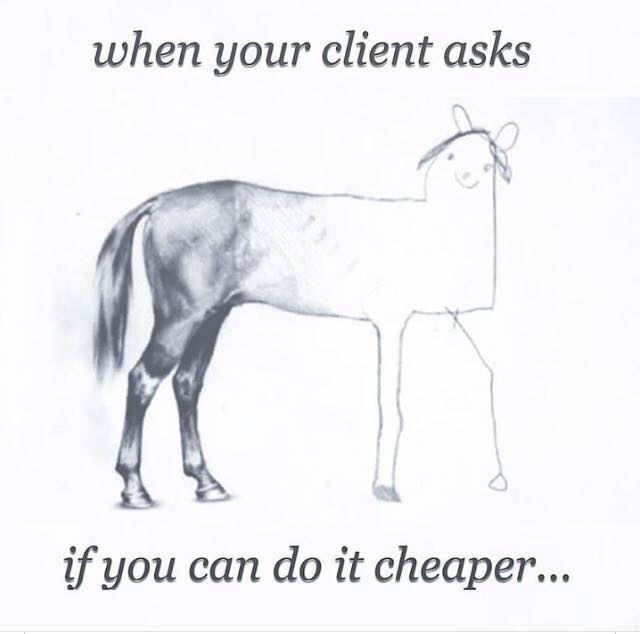 """an image of an illustrated horse with the end of the horse looking more realistic and the head of the horse drawn by a child. text says: """"when your client asks if you can do it cheaper..."""""""